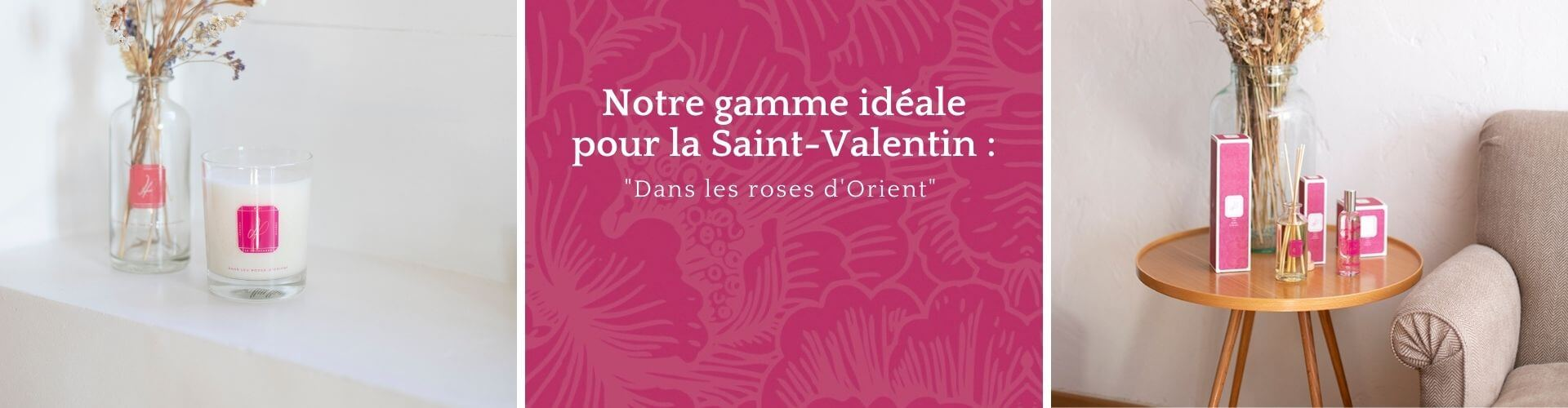Gamme de senteurs à la Rose d'orient idéal pour la Saint Valentin